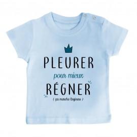 T-Shirt bébé Pleurer pour mieux régner ( version garçon )