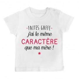 T-Shirt bébé Faites gaffe j'ai le même caractère que ma mère