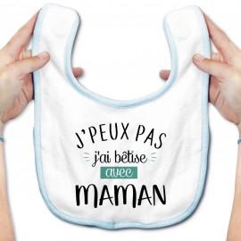 Bavoir bébé J'peux pas j'ai bêtise avec maman ( version garçon )
