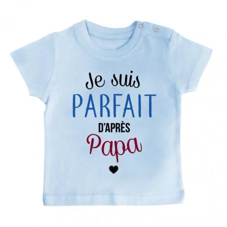 T-Shirt bébé Je suis parfait d'après papa