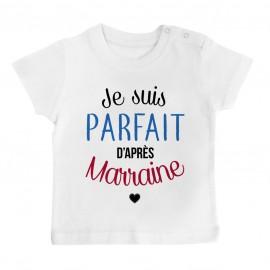 T-Shirt bébé Je suis parfait d'après marraine
