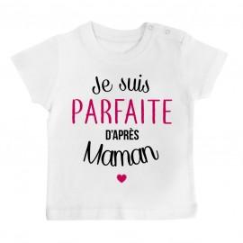 T-Shirt bébé Je suis parfaite d'après maman