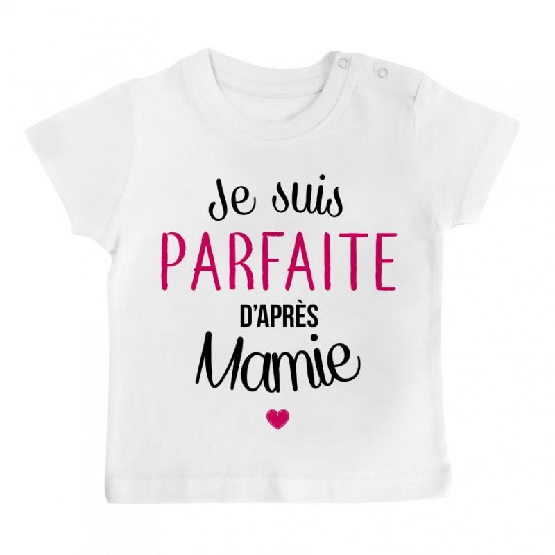 T-Shirt bébé Je suis parfaite d'après mamie
