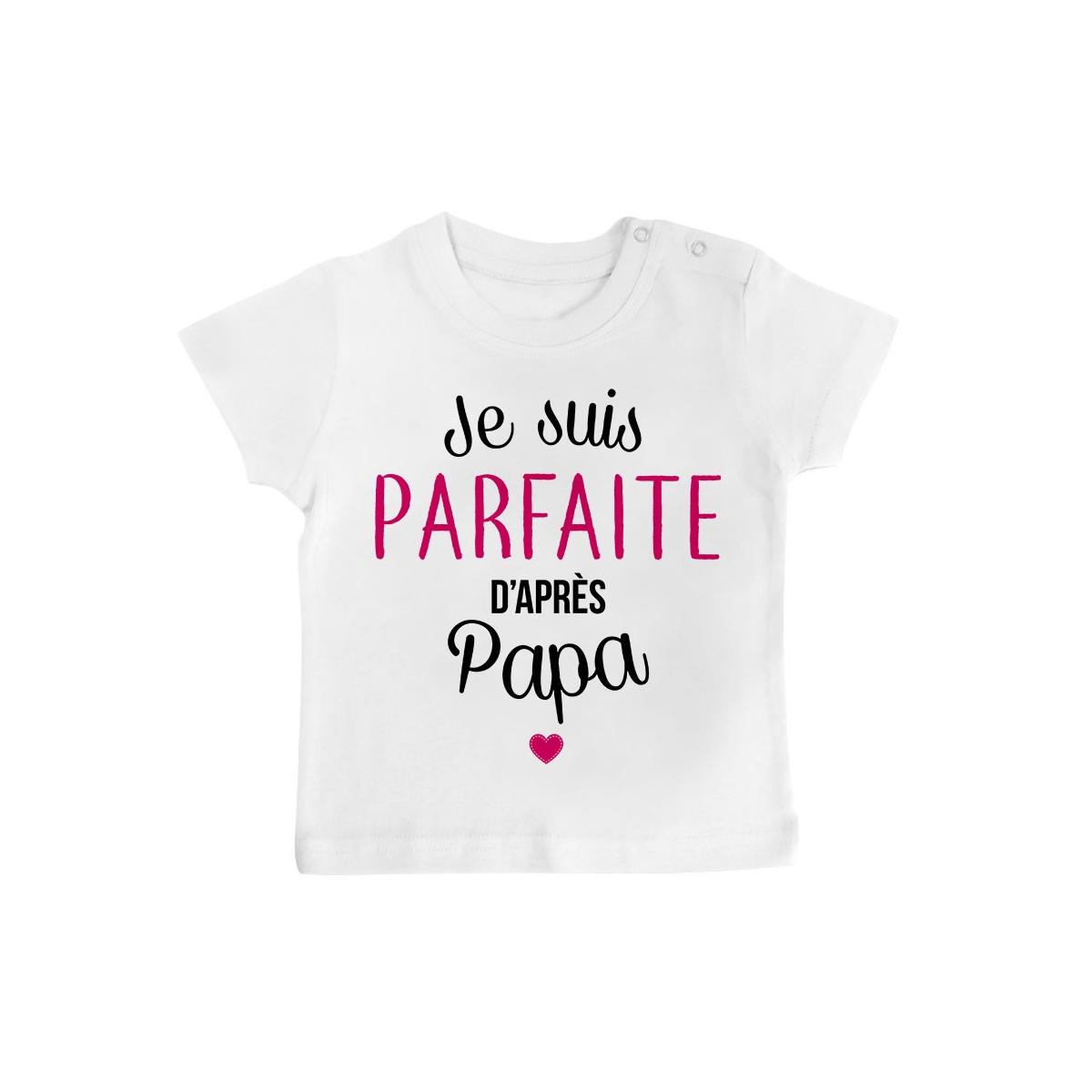 T-Shirt bébé Je suis parfaite d'après papa
