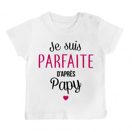 T-Shirt bébé Je suis parfaite d'après papy