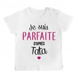 T-Shirt bébé Je suis parfaite d'après tata