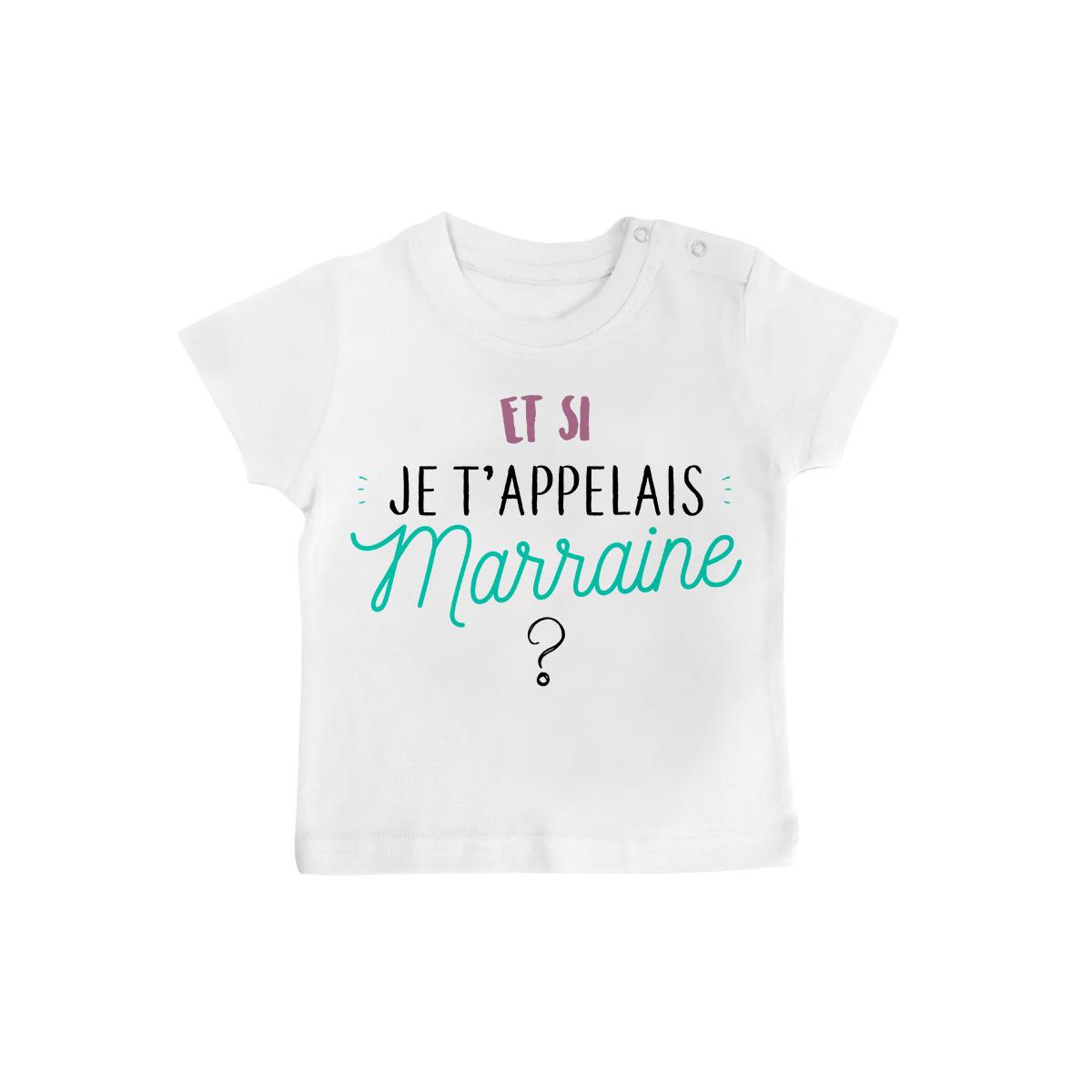 T-shirt bébé Et si je t'appelais Marraine ?