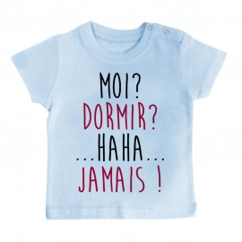 T-Shirt bébé Moi? Dormir? Jamais !